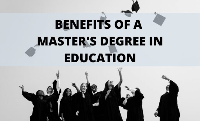 The Benefits of a Master's Degree in Education